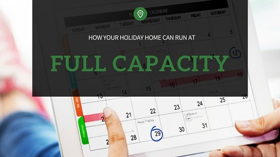 how your holiday home can run at full capacity