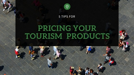 5 tips for pricing your tourism products