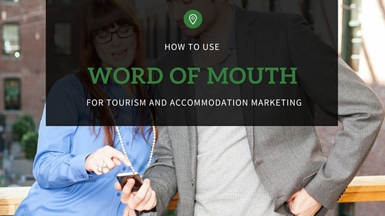 how to use word of mouth for tourism and accommodation marketing